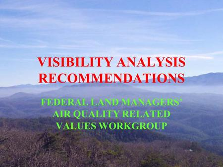 VISIBILITY ANALYSIS RECOMMENDATIONS FEDERAL LAND MANAGERS' AIR QUALITY RELATED VALUES WORKGROUP.