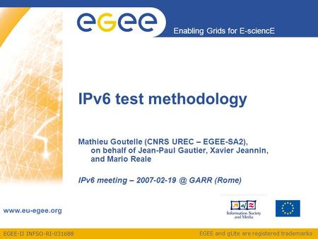 EGEE-II INFSO-RI-031688 Enabling Grids for E-sciencE www.eu-egee.org EGEE and gLite are registered trademarks IPv6 test methodology Mathieu Goutelle (CNRS.