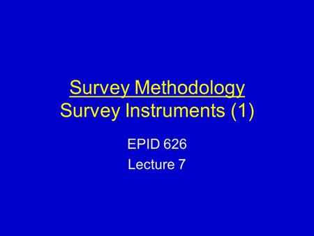 Survey Methodology Survey Instruments (1) EPID 626 Lecture 7.