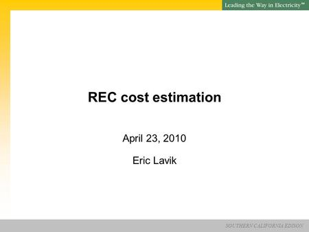 SOUTHERN CALIFORNIA EDISON SM REC cost estimation April 23, 2010 Eric Lavik.