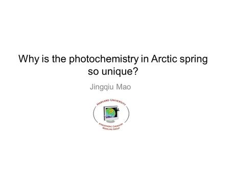 Why is the photochemistry in Arctic spring so unique? Jingqiu Mao.