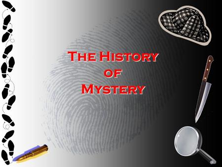 The History of Mystery. What is a MYSTERY? 1.What do you think makes a good mystery? 2.When you think about mysteries, what comes to mind? 3.What is your.