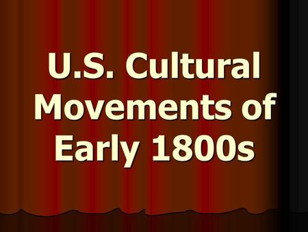 "U.S. Cultural Movements of Early 1800s. Neoclassical architecture A revival of Greek and Roman styles (""neo"" means ""new"" in Greek) A revival of Greek."