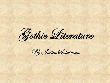 Gothic Literature By: Justin Solaiman The art of Horror Gothic Fiction began with Horace Walpole's Castle Otranto in 1762.