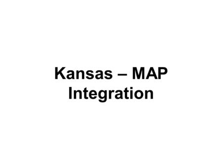 Kansas – MAP Integration. Kansas – MAP & RMW Process For resource information to flow from RMW to Kansas-MAP the following steps must be completed in.