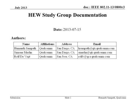 Doc.: IEEE 802.11-13/0800r3 SubmissionHemanth Sampath, QualcommSlide 1 HEW Study Group Documentation Date: 2013-07-15 Authors: July 2013.