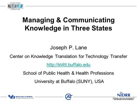 Managing & Communicating Knowledge in Three States Joseph P. Lane Center on Knowledge Translation for Technology Transfer  School.