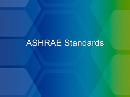 ASHRAE Standards. Background of Standards ASHRAE has been writing standards since 1922 ASHRAE has over 200 active standard or guideline projects Standards.