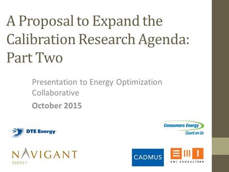 Presentation to Energy Optimization Collaborative October 2015 ENERGY A Proposal to Expand the Calibration Research Agenda: Part Two.