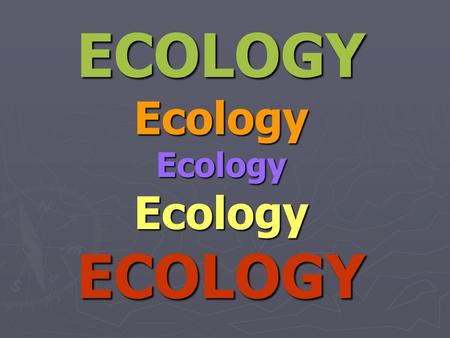 ECOLOGYEcologyEcologyEcologyECOLOGY.  Ecology comes from the Greek words OIKOS (place where one lives) and LOGOS (study of).  Then Ecology means to.