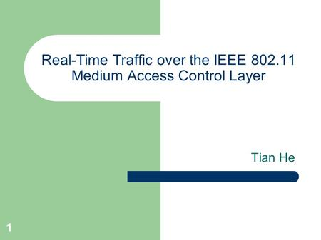 1 Real-Time Traffic over the IEEE 802.11 Medium Access Control Layer Tian He.