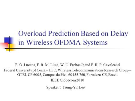 Overload Prediction Based on Delay in Wireless OFDMA Systems E. O. Lucena, F. R. M. Lima, W. C. Freitas Jr and F. R. P. Cavalcanti Federal University of.
