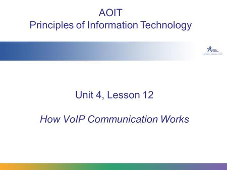 Unit 4, Lesson 12 How VoIP Communication Works AOIT Principles of Information Technology.