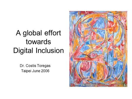 A global effort towards Digital Inclusion Dr. Costis Toregas Taipei June 2006.