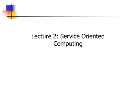 Lecture 2: Service Oriented Computing. Enter 21 st Century!