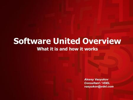 Software United Overview What it is and how it works Alexey Vasyukov Consultant / VDEL
