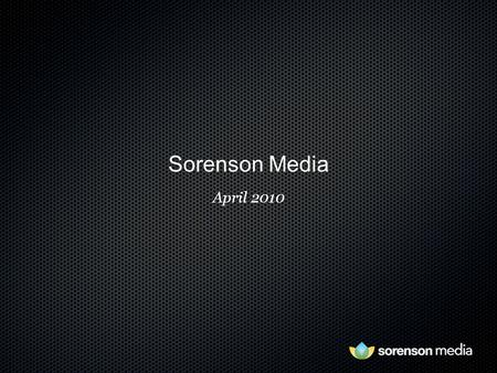 Sorenson Media April 2010. { Who We Are } Provider of the Highest Quality Video Solutions.