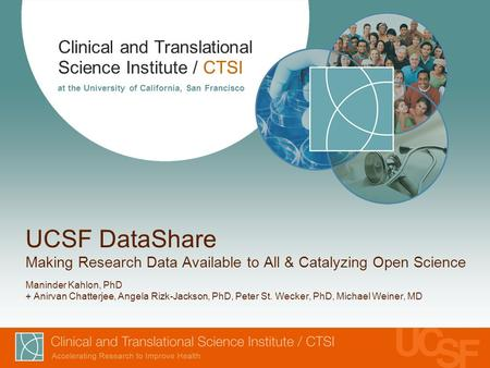 Clinical and Translational Science Institute / CTSI at the University of California, San Francisco UCSF DataShare Making Research Data Available to All.