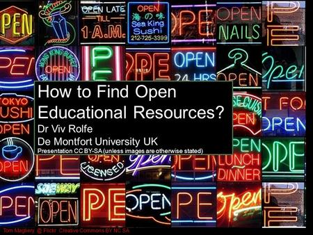 Tom Flickr Creative Commons BY NC SA How to Find OER How to Find Open Educational Resources? Dr Viv Rolfe De Montfort University UK Presentation.