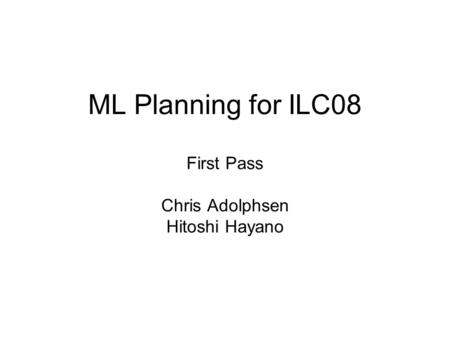 ML Planning for ILC08 First Pass Chris Adolphsen Hitoshi Hayano.