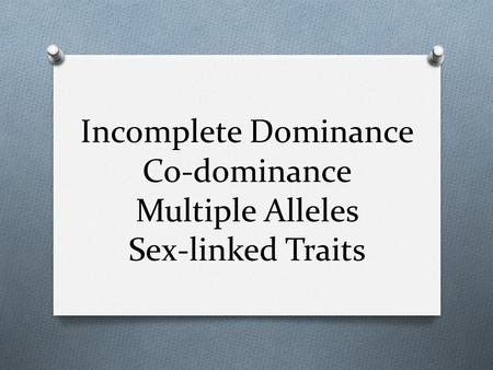 Incomplete Dominance Co-dominance Multiple Alleles Sex-linked Traits.