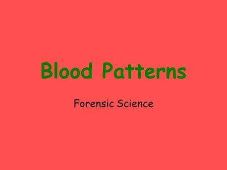Blood Patterns Forensic Science. A Brief Intro to Blood Spatter Analysis Blood contains DNA, so it is possible to identify its exact source. The shape.