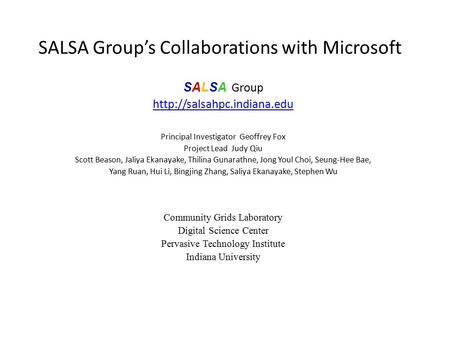 SALSA Group's Collaborations with Microsoft SALSA Group  Principal Investigator Geoffrey Fox Project Lead Judy Qiu Scott Beason,