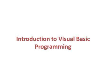 Introduction to Visual Basic Programming. Introduction Simple Program: Printing a Line of Text Another Simple Program: Adding Integers Memory Concepts.