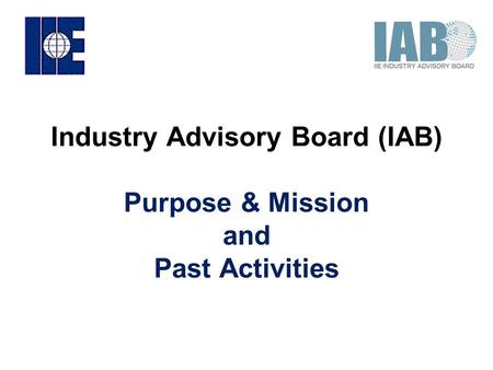 Industry Advisory Board (IAB) Purpose & Mission and Past Activities.