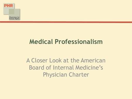Medical Professionalism A Closer Look at the American Board of Internal Medicine's Physician Charter.