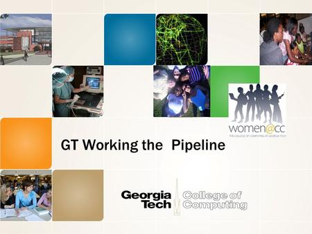 GT Working the Pipeline. This is the title of my presentation, by John David 2 Georgia Computes! Support: NSF Broadening Participation in Computing Goal: