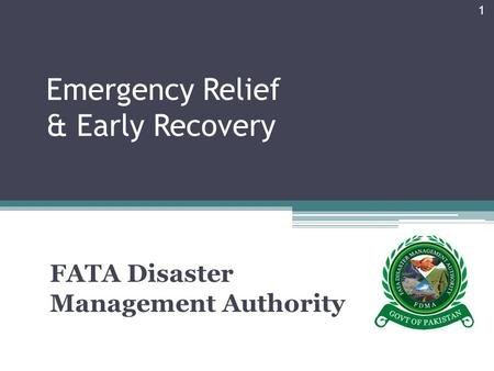 Emergency Relief & Early Recovery 1 FATA FATA Disaster Management Authority.