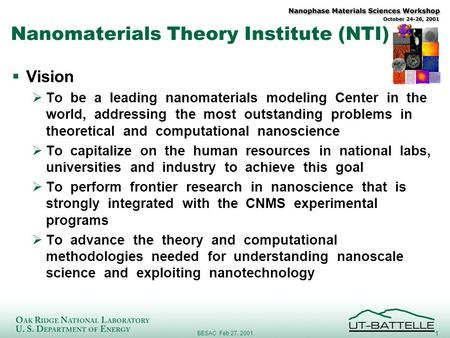 1 BESAC Feb 27, 2001 Nanomaterials Theory Institute (NTI)  Vision  To be a leading nanomaterials modeling Center in the world, addressing the most outstanding.
