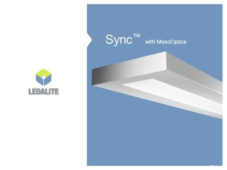 Slide: 1 Sync ™ with MesoOptics. Key Features Slide: 2 Sophisticated low-profile look that accommodates T5, T5 HO and T8 True Direct/Indirect performance.