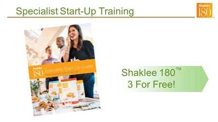 Shaklee 180 ™ 3 For Free! Specialist Start-Up Training.