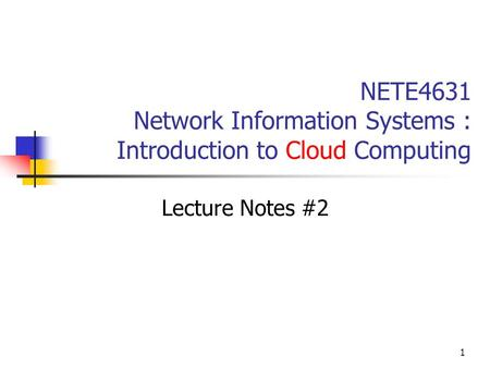 1 NETE4631 Network Information Systems : Introduction to Cloud Computing Lecture Notes #2.