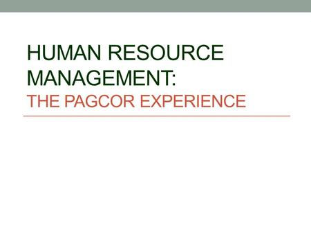 HUMAN RESOURCE MANAGEMENT: THE PAGCOR EXPERIENCE.