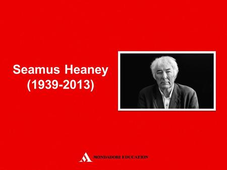 Seamus Heaney (1939-2013). Born in a Roman Catholic Family in Ulster He lived on a farm on the border with the Irish Republic He went to Queen's University.