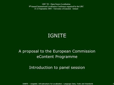 IGNITE – Linguistic Infrastructure for Localisation: Language Data, Tools and Standards 1 IGNITE A proposal to the European Commission eContent Programme.