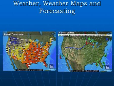 Weather, Weather Maps and Forecasting. Weather Weather: The daily conditions of a particular area: temp, rain, pressure, wind, etc. Weather: The daily.