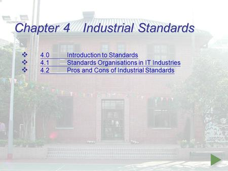 Chapter 4Industrial Standards  4.0Introduction to Standards 4.0Introduction to Standards 4.0Introduction to Standards  4.1Standards Organisations in.