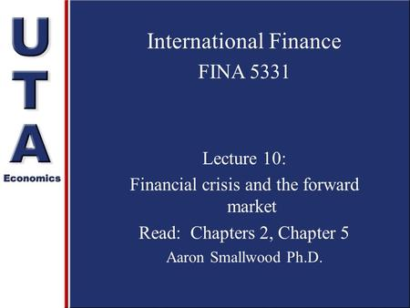 International Finance FINA 5331 Lecture 10: Financial crisis and the forward market Read: Chapters 2, Chapter 5 Aaron Smallwood Ph.D.