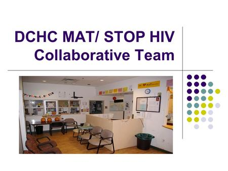 DCHC MAT/ STOP HIV Collaborative Team. Improvement: Lost To Care Engagement  Improvement relates to: identifying, referring and re-engaging those lost.