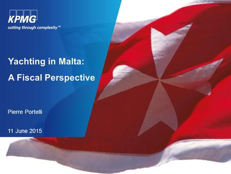 Yachting in Malta: A Fiscal Perspective Pierre Portelli 11 June 2015.