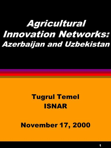 1 Agricultural Innovation Networks: Azerbaijan and Uzbekistan Tugrul Temel ISNAR November 17, 2000.