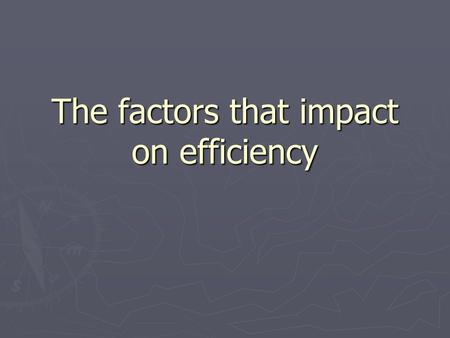 The factors that impact on efficiency. Listening to instructions ► Stop what you are doing ► Concentrate on what the other person is saying ► Write down.