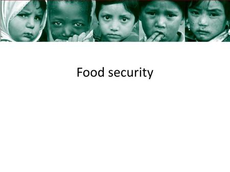 Food security.