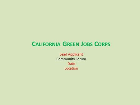 Lead Applicant Community Forum Date Location C ALIFORNIA G REEN J OBS C ORPS.