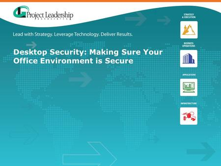 Desktop Security: Making Sure Your Office Environment is Secure.