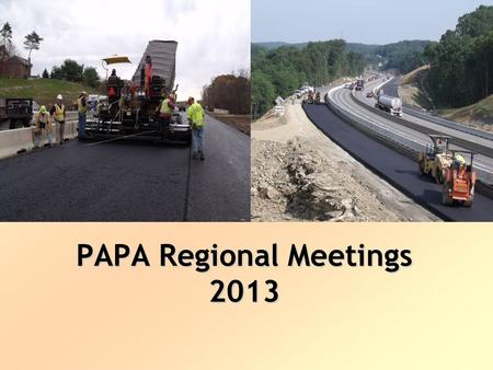 "PAPA Regional Meetings 2013. Meetings with PAPA in 2012: –January Remove and Replace Defective Material –May Table ""H"" instituted after PAPA meeting –June."